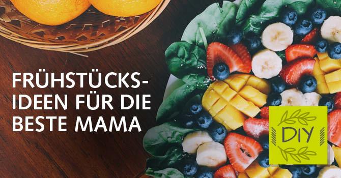 Frühstücksideen zum Muttertag